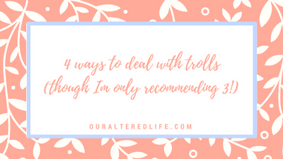 4 ways to deal with trolls (although I'm only recommending three of them!)
