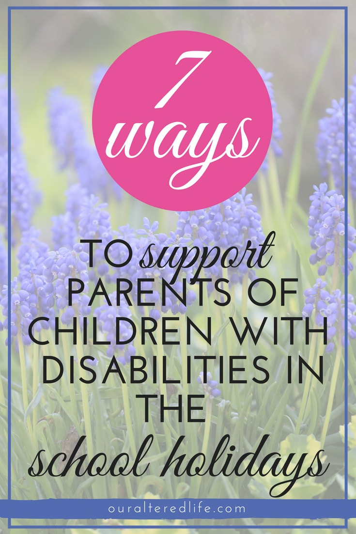 7 ways to support parents of children with disabilities in the school holidays #SEND #additionalneeds #disability