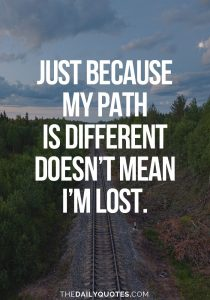 Key milestones - A quote reads just because my path is different doesnt mean Im lost